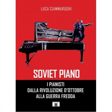 SOVIET PIANO. I pianisti dalla Rivoluzione d'Ottobre alla guerra fredda di Luca Ciammarughi ED.ZECCHINI
